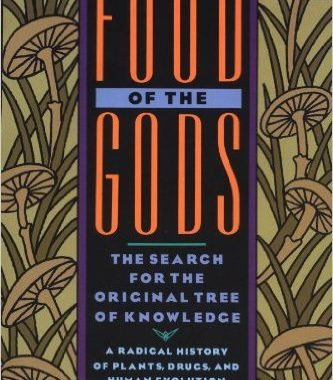 Food Of The Gods The Search For The Original Tree Of Knowledge A Radical History Of Plants Drugs And Human Evolution