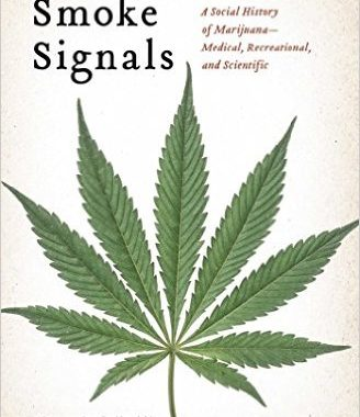 Smoke Signals A Social History Of Marijuana Medical Recreational And Scientific